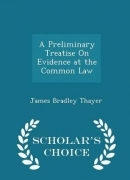 A Preliminary Treatise on Evidence at the Common Law - Scholar\'s Choice Edition