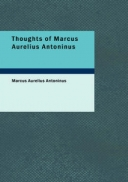 Thoughts of Marcus Aurelius Antoninus