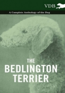 The Bedlington Terrier - A Complete Anthology of the Dog -