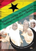 Islamic Learning, the State and the Challenges of Education in Ghana