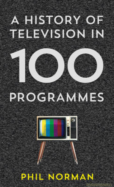 A History of Television in 100 Programmes Phil Norman Hardback New Book Free UK