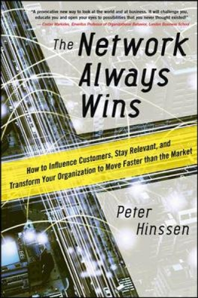 Network Always Wins: How to Influence Customers, Stay Relevant, and Transform Your Organization to Move Faster Than the Market