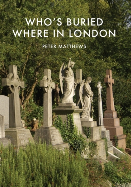 Whos Buried Where in London Peter Matthews Paperback New Book Free UK Delivery