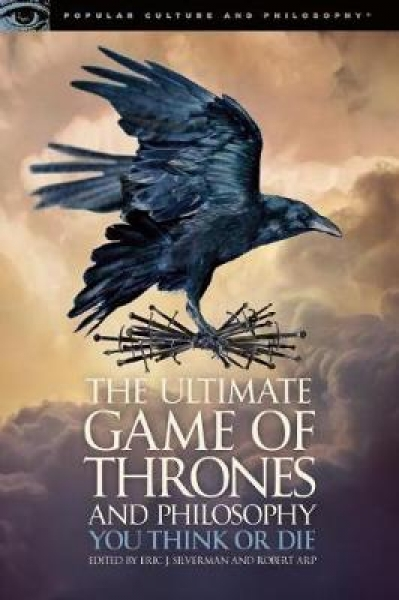 The Ultimate Game of Thrones and Philosophy Eric J. Silverman Robert Arp Paperba