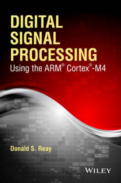 Digital Signal Processing Using the ARM Cortex M4 Donald S. Reay Paperback New B
