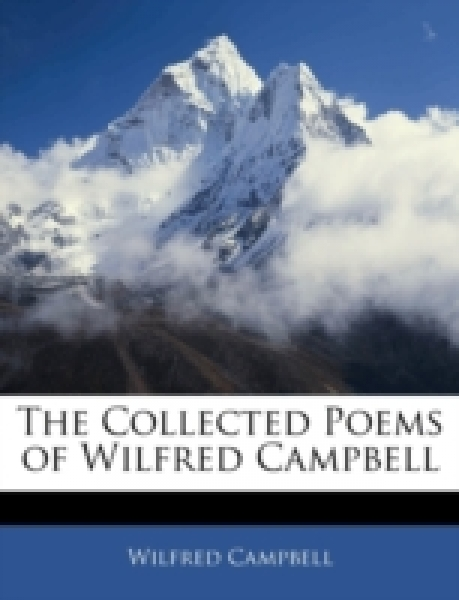 The Collected Poems of Wilfred Campbell