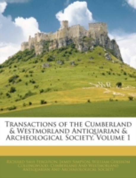 Transactions of the Cumberland & Westmorland Antiquarian & Archeological Society, Volume 1