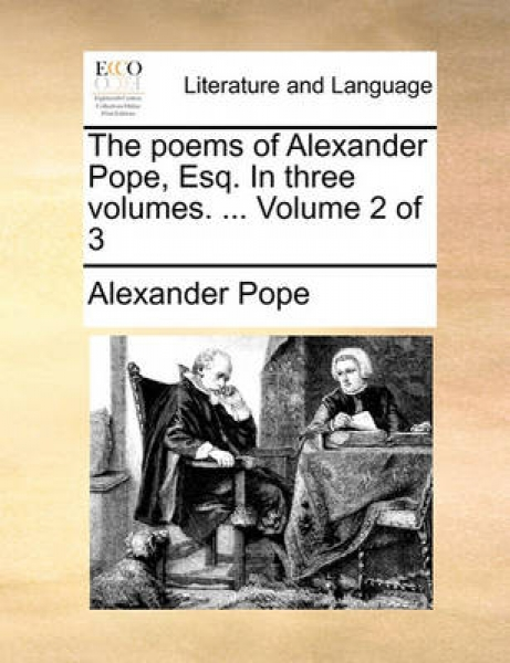 The Poems of Alexander Pope, Esq. in Three Volumes. ... Volume 2 of 3