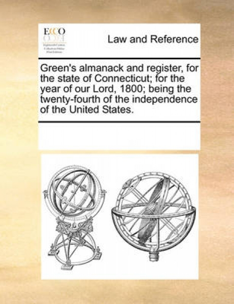 Green\'s Almanack and Register, for the State of Connecticut; For the Year of Our Lord, 1800; Being the Twenty-Fourth of the Independence of the United States.