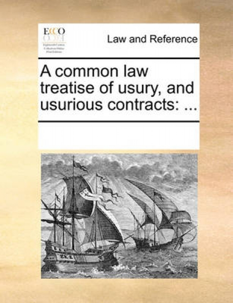 A Common Law Treatise of Usury, and Usurious Contracts