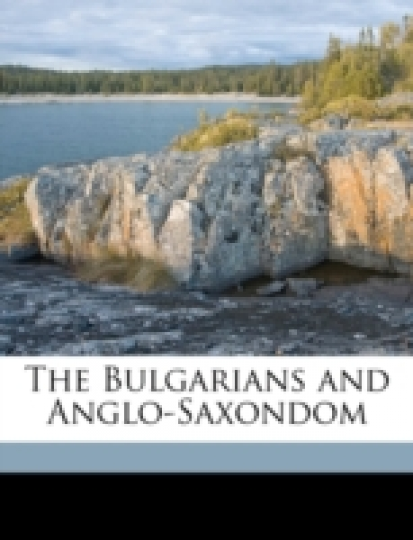 The Bulgarians and Anglo-Saxondom