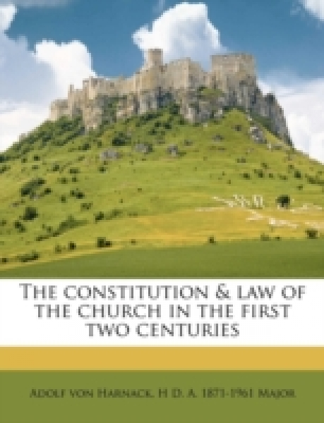 The constitution & law of the church in the first two centuries