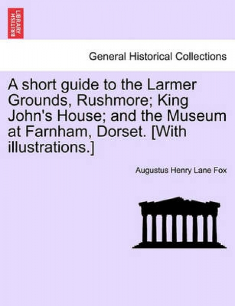 A Short Guide to the Larmer Grounds Rushmore King Johns House And the Museum at