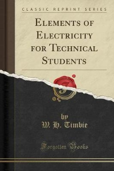 Elements of Electricity for Technical Students (Classic Reprint)