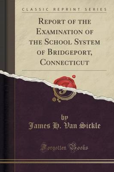Report of the Examination of the School System of Bridgeport, Connecticut (Classic Reprint)