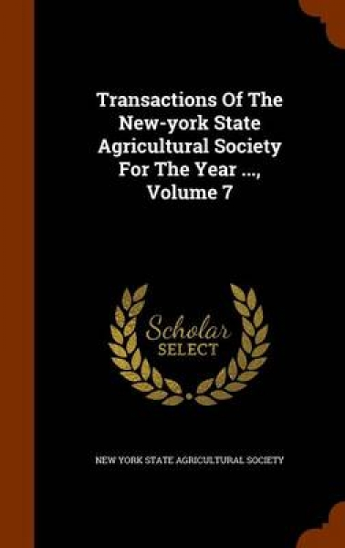 Transactions of the New-York State Agricultural Society for the Year ..., Volume 7