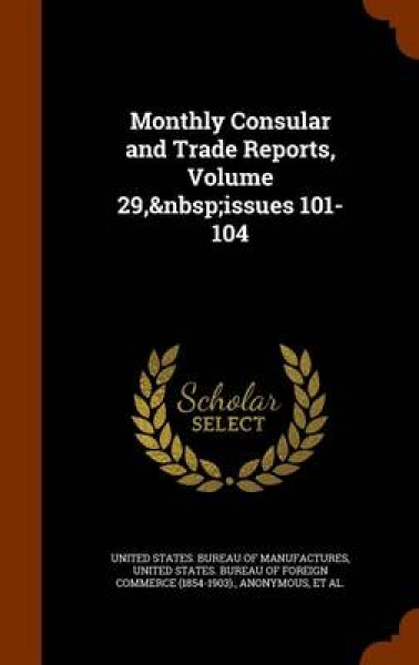 Monthly Consular and Trade Reports, Volume 29, Issues 101-104