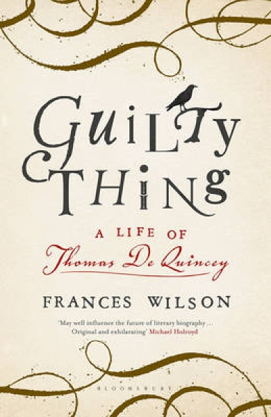 Guilty Thing: A Life of Thomas De Quincey by Frances Wilson (Paperback, 2017)