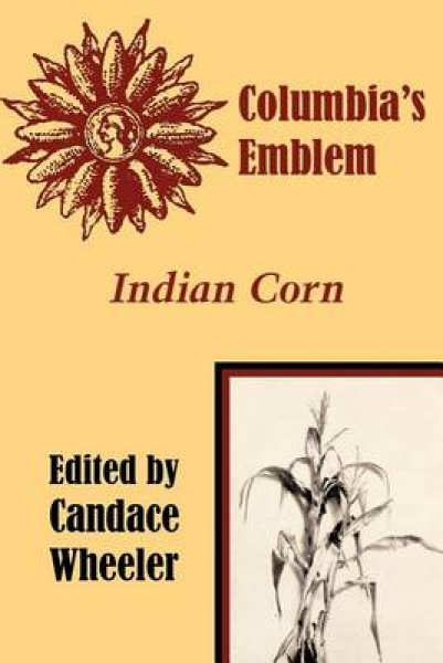 Columbias Emblem Indian Corn Candace Wheeler Paperback New Book Free UK Delivery