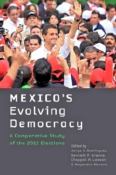 Mexicos Evolving Democracy Jorge I. Dominguez Kenneth F. Greene Chappell H. Laws