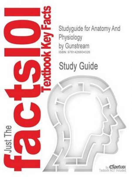 Studyguide for Anatomy and Physiology by Gunstream ISBN 9780072351118 3rd Editio