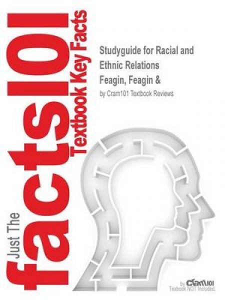 Studyguide for Racial and Ethnic Relations by Feagin Feagin & ISBN 9780130995339