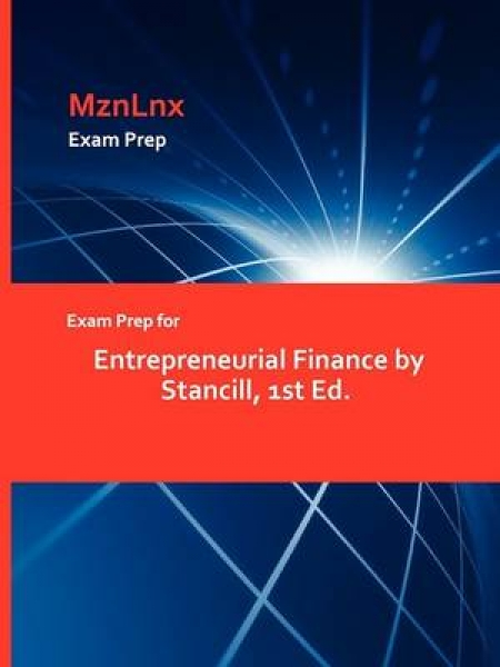 Exam Prep for Entrepreneurial Finance by Stancill 1st Ed. Stancill Mznlnx Paperb