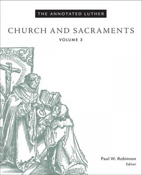 The Annotated Luther Church and Sacraments Paul W. Robinson Hardback New Book Fr