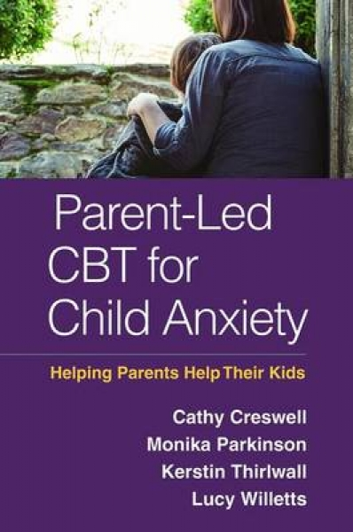Parent-Led CBT for Child Anxiety Cathy Creswell Monika Parkinson Kerstin Thirlwa