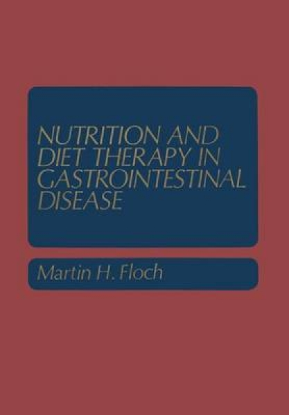 Nutrition and Diet Therapy in Gastrointestinal Disease Martin H. Floch Paperback