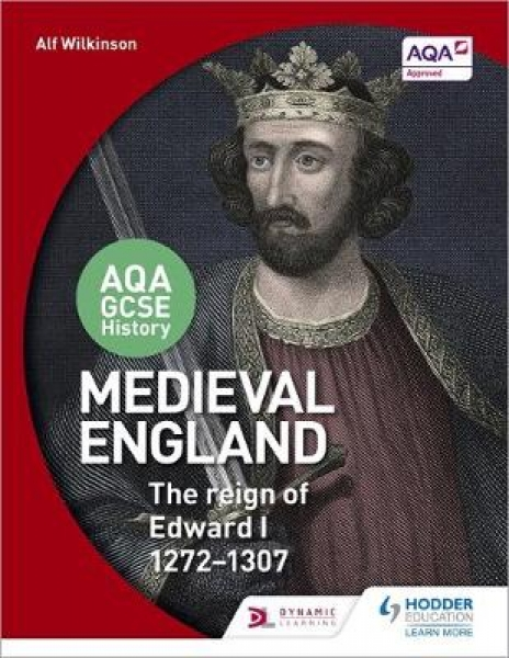 AQA GCSE History Medieval England - The Reign of Edward I 1272-1307 Alf Wilkinso