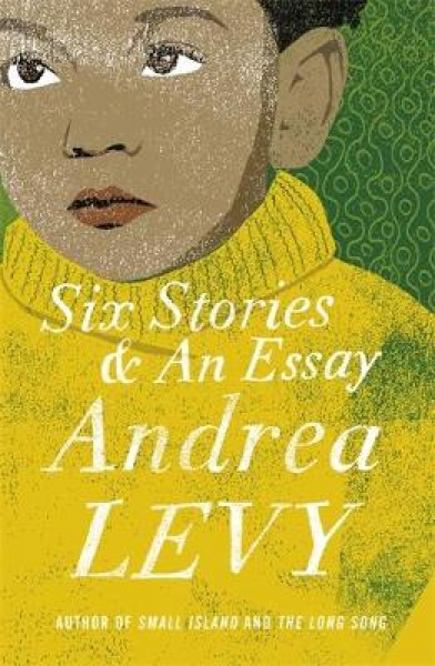 Six Stories and an Essay 9781472222695 Andrea Levy Paperback New Book Free UK De