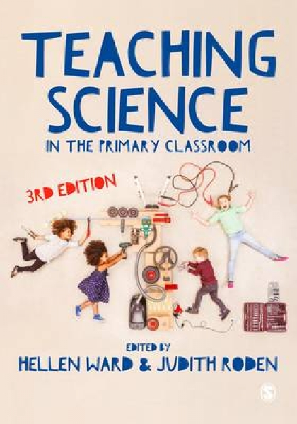 Teaching Science in the Primary Classroom 9781473912052 Hellen Ward Judith Roden