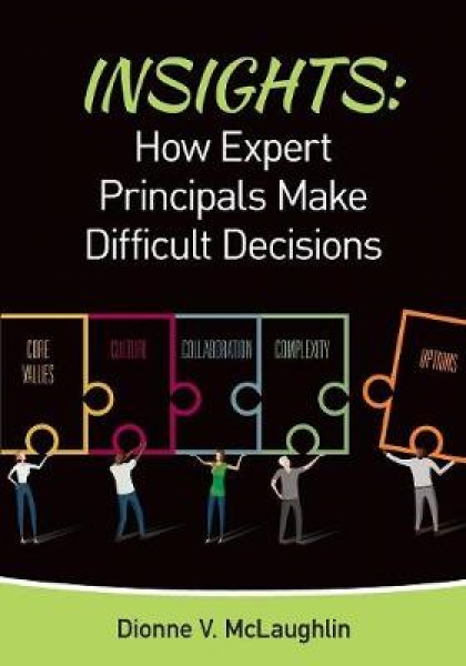 Insights How Expert Principals Make Difficult Decisions Dionne V. McLaughlin Pap