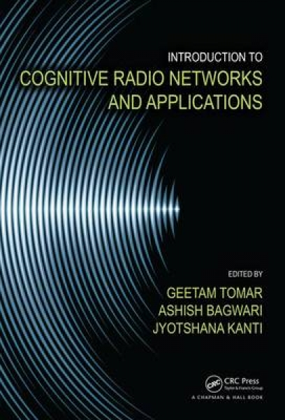 Introduction to Cognitive Radio Networks and Applications Geetam Tomar Ashish Ba