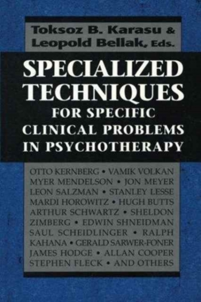 Specialized Techniques for Specific Clinical Problems in Psychotherapy Toksoz B.