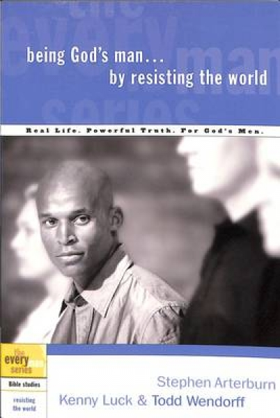 Being Gods Man by Resisting the World Kenny Luck Todd Wendorff Stephen Arterburn