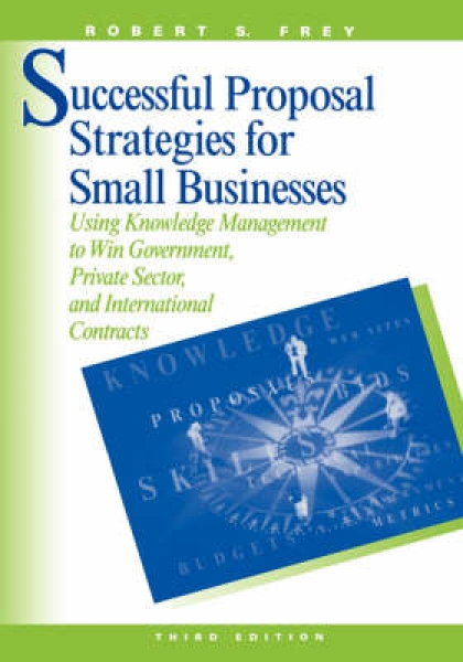 Successful Proposal Strategies for Small Business Robert S. Frey Hardback New Bo