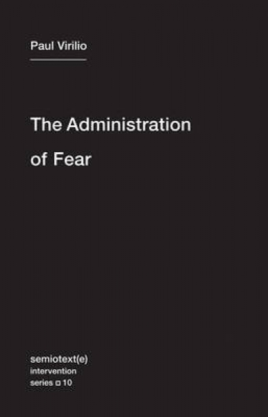The Administration of Fear Paul Virilio Bertrand Richard Ames Hodges Paperback N