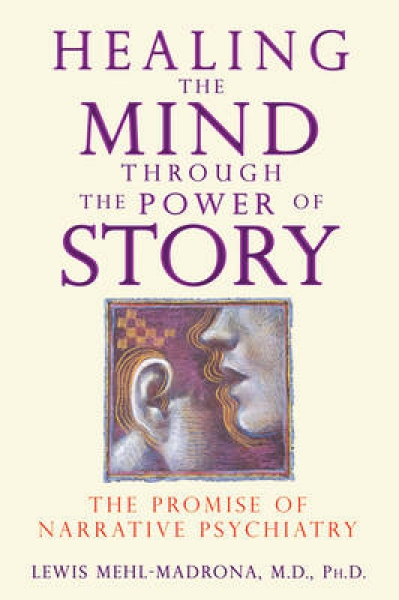 Healing the Mind Through The Power of Story Lewis Mehl-Madrona Paperback New Boo