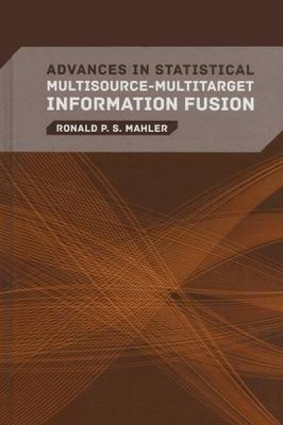 Advances in Statistical Multisource-Multitarget Information Fusion Ronald P. S.