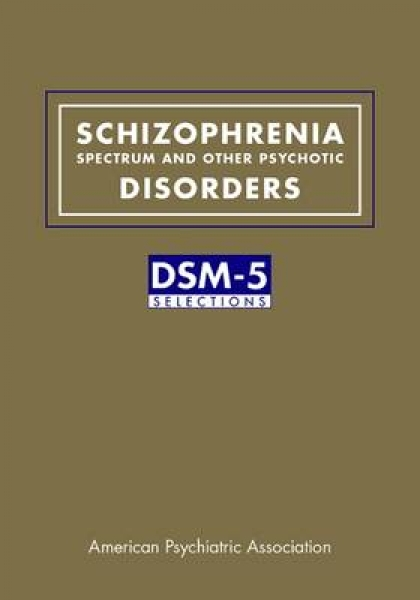 Schizophrenia Spectrum and Other Psychotic Disorders American Psychiatric Associ