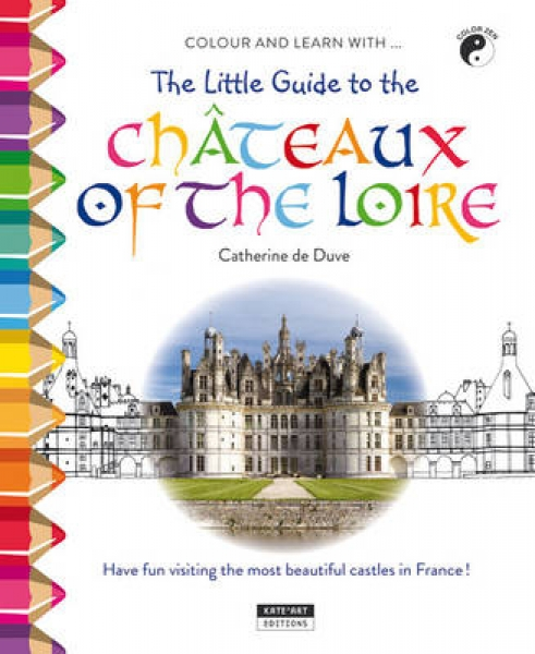 The Little Guide to the Chateaux of the Loire Valley Catherine de Duve Paperback