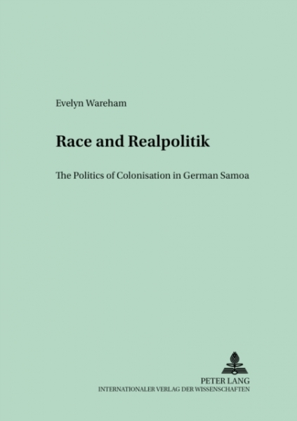 Race and Realpolitik The Politics of Colonisation in German Samoa WAREHAM EVELYN