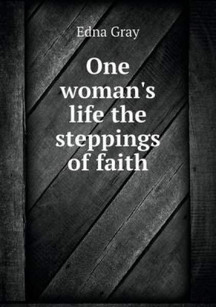 One Woman\'s Life the Steppings of Faith