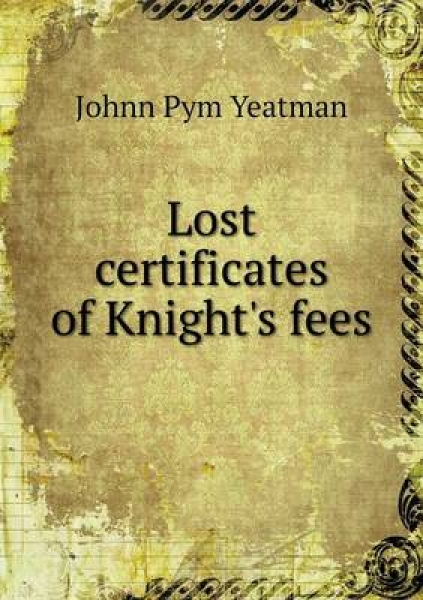Lost Certificates of Knight\'s Fees